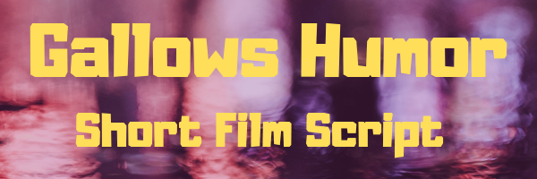 Click to follow link. Title: Gallows Humor Category: Short Film Script